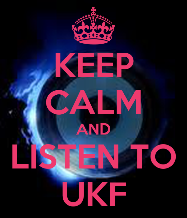 KEEP CALM AND LISTEN TO UKF