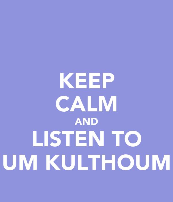 KEEP CALM AND LISTEN TO UM KULTHOUM