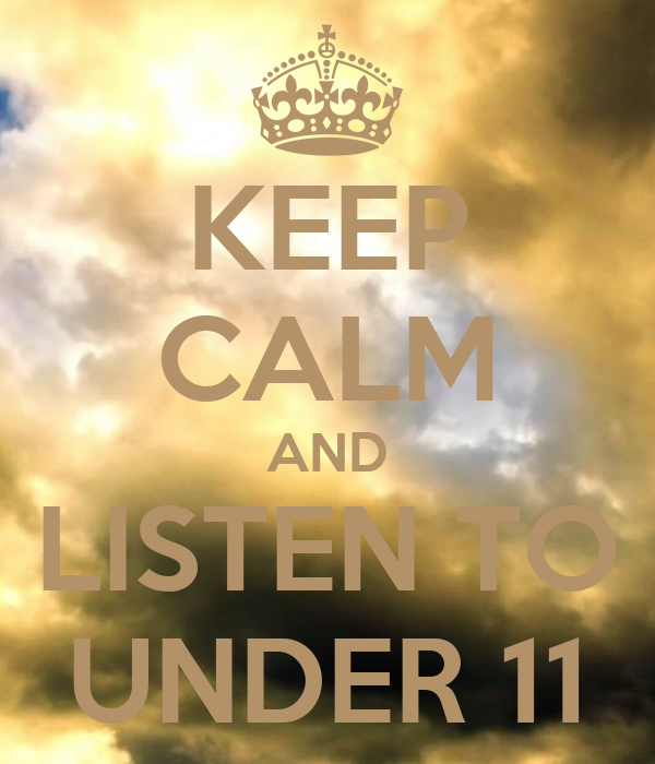 KEEP CALM AND LISTEN TO UNDER 11