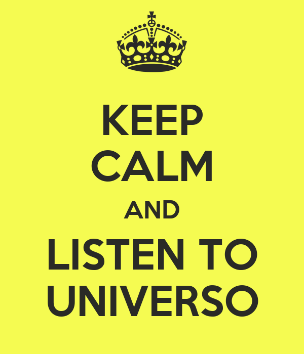 KEEP CALM AND LISTEN TO UNIVERSO