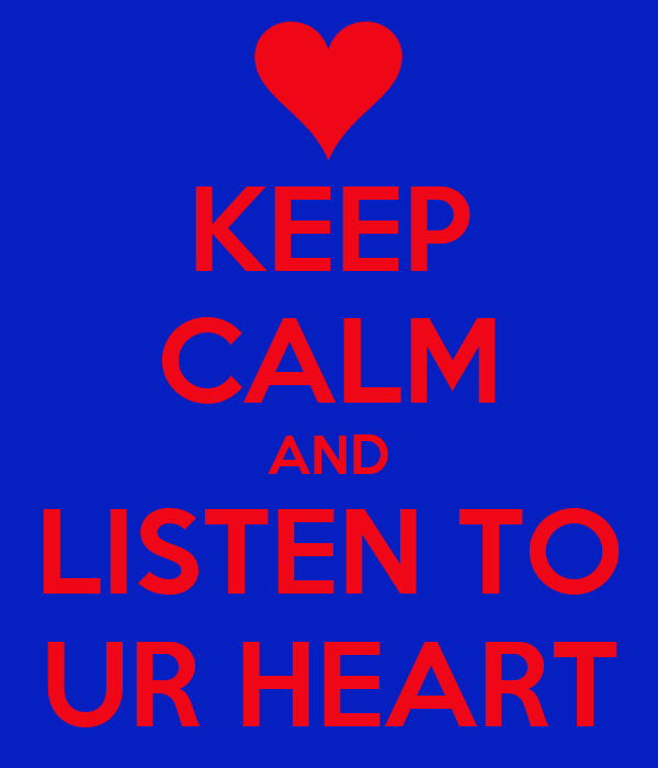 KEEP CALM AND LISTEN TO UR HEART