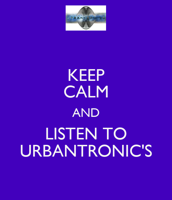 KEEP CALM AND LISTEN TO URBANTRONIC'S