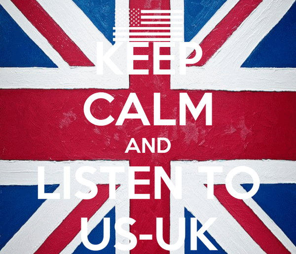KEEP CALM AND LISTEN TO US-UK