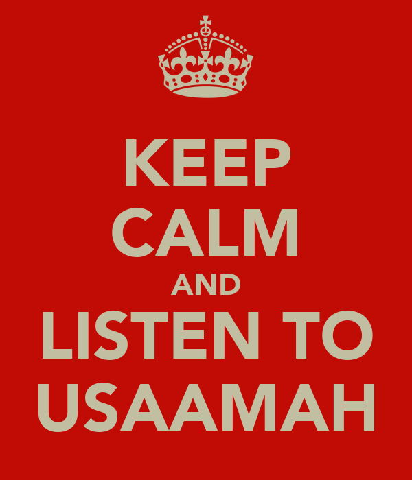 KEEP CALM AND LISTEN TO USAAMAH