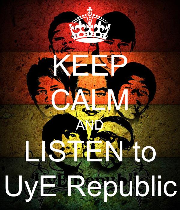 KEEP CALM AND LISTEN to UyE Republic