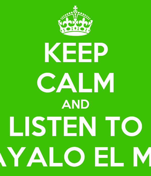KEEP CALM AND LISTEN TO VÁYALO EL MÍO