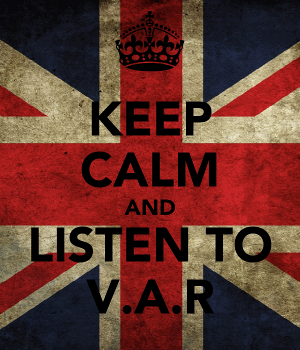 KEEP CALM AND LISTEN TO V.A.R