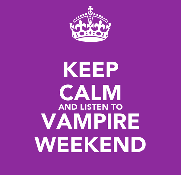 KEEP CALM AND LISTEN TO VAMPIRE WEEKEND
