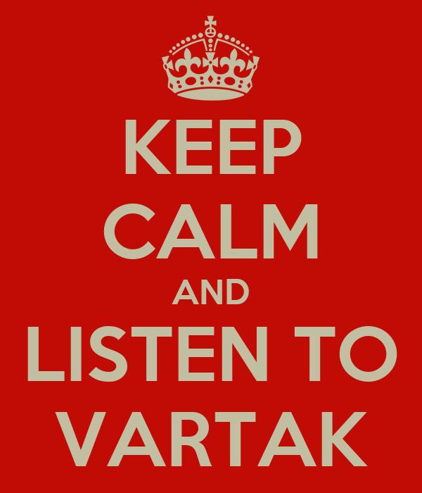 KEEP CALM AND LISTEN TO VARTAK