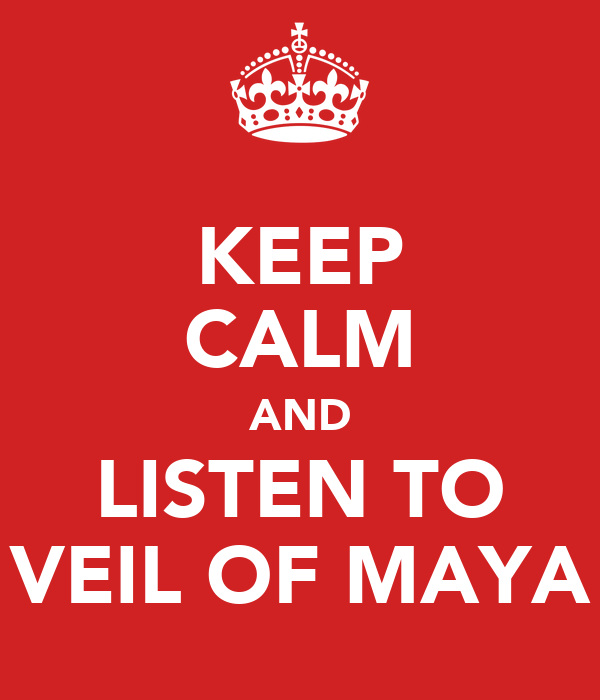 KEEP CALM AND LISTEN TO VEIL OF MAYA
