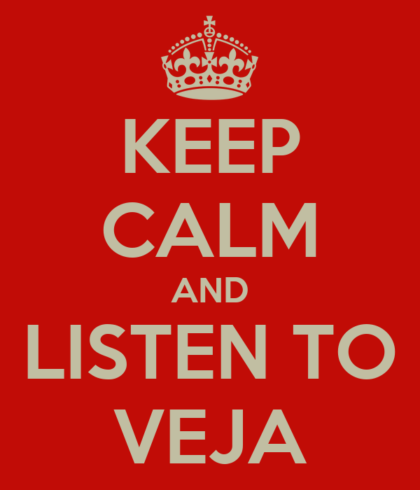KEEP CALM AND LISTEN TO VEJA