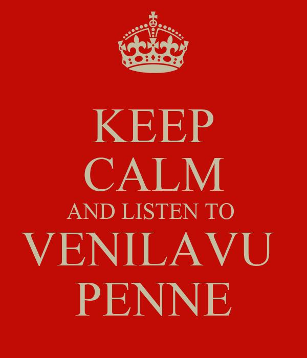 KEEP CALM AND LISTEN TO  VENILAVU  PENNE