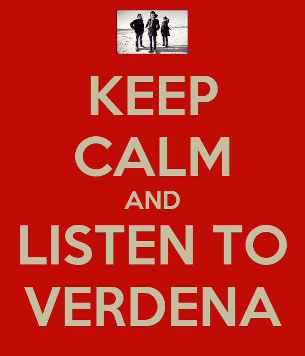 KEEP CALM AND LISTEN TO VERDENA