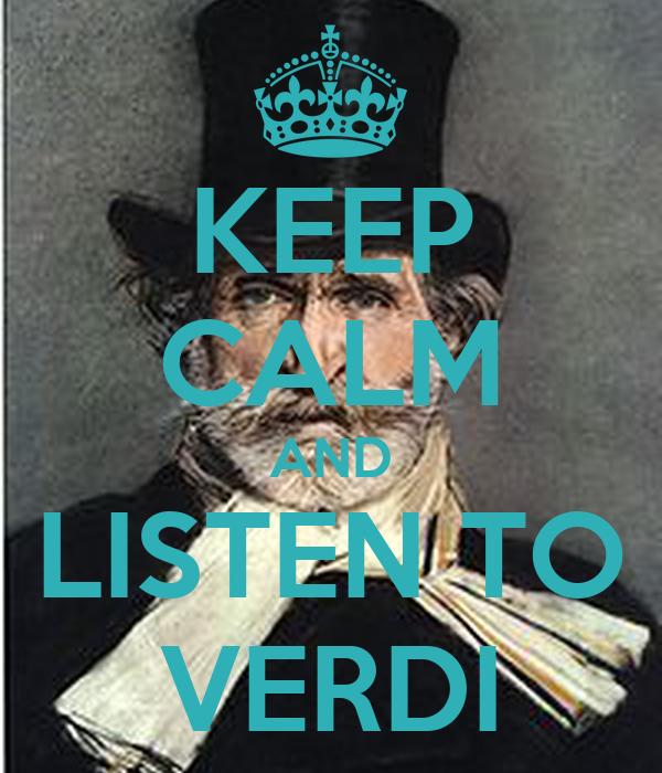 KEEP CALM AND LISTEN TO VERDI