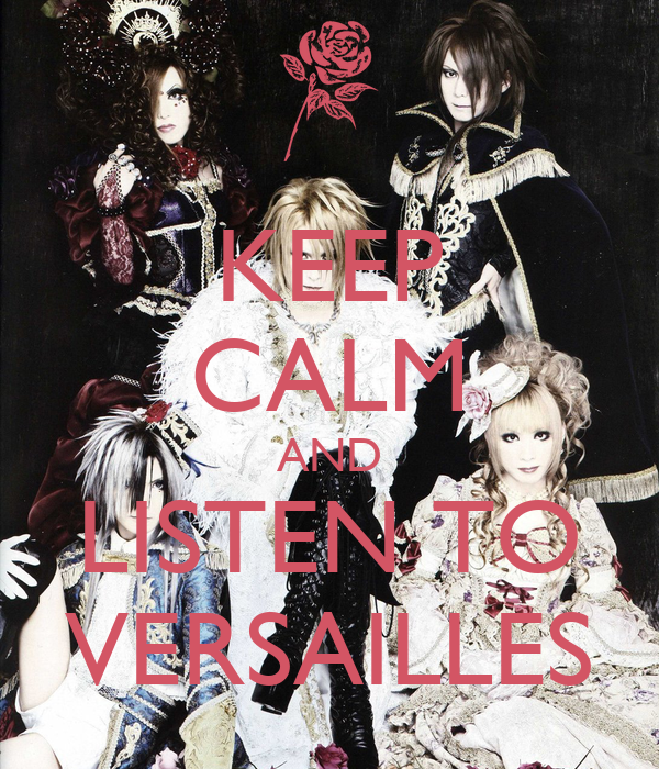 KEEP CALM AND LISTEN TO VERSAILLES