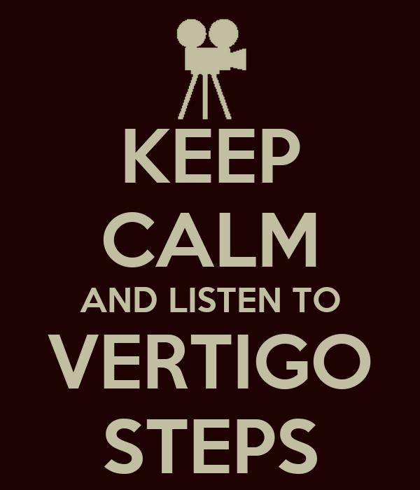 KEEP CALM AND LISTEN TO VERTIGO STEPS