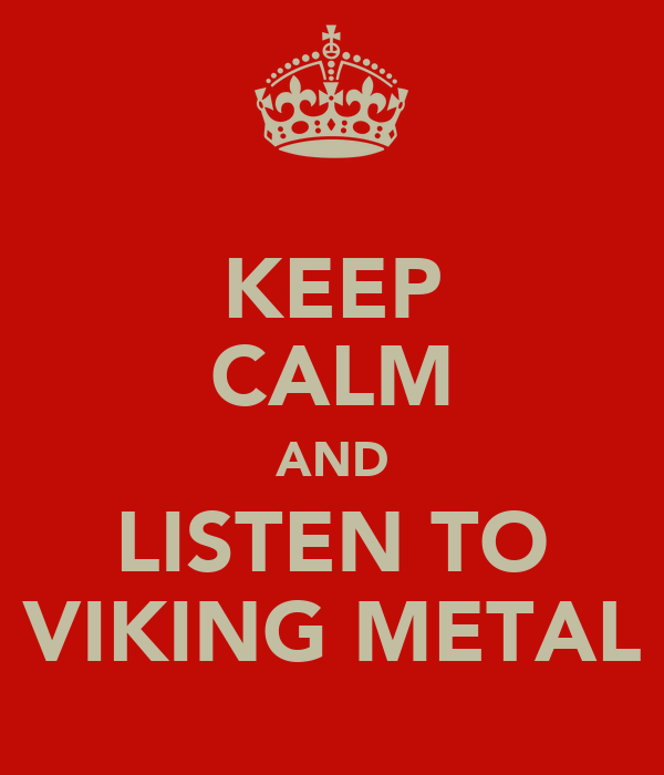 KEEP CALM AND LISTEN TO VIKING METAL