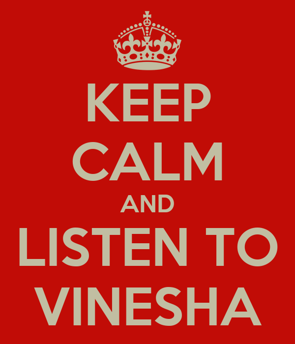 KEEP CALM AND LISTEN TO VINESHA
