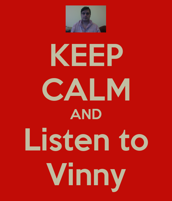 KEEP CALM AND Listen to Vinny