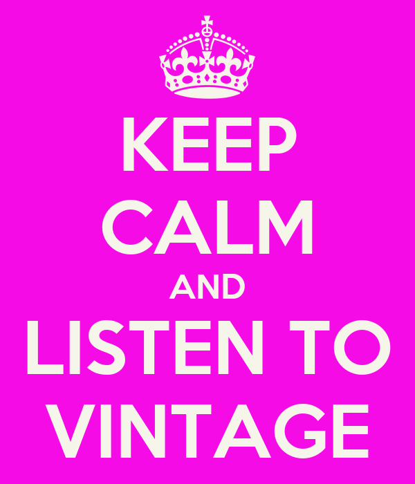 KEEP CALM AND LISTEN TO VINTAGE