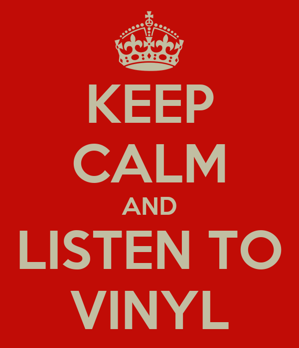 KEEP CALM AND LISTEN TO VINYL