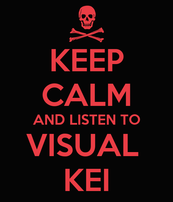 KEEP CALM AND LISTEN TO VISUAL  KEI