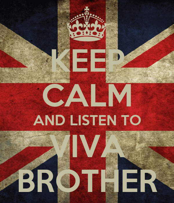 KEEP CALM AND LISTEN TO VIVA BROTHER