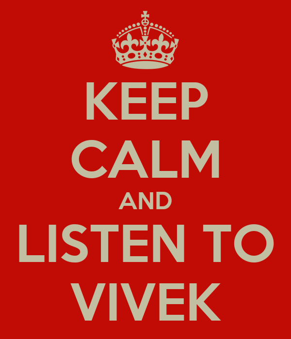 KEEP CALM AND LISTEN TO VIVEK