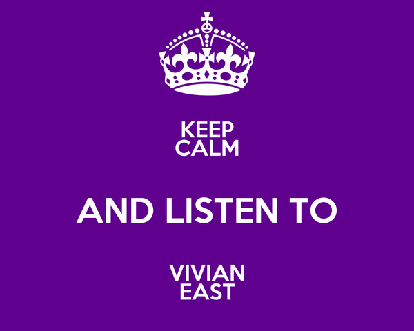 KEEP CALM AND LISTEN TO VIVIAN EAST
