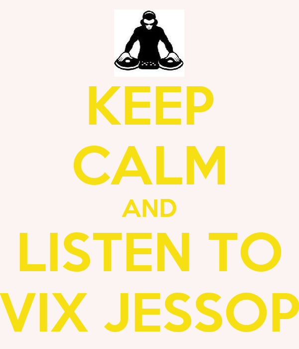 KEEP CALM AND LISTEN TO VIX JESSOP