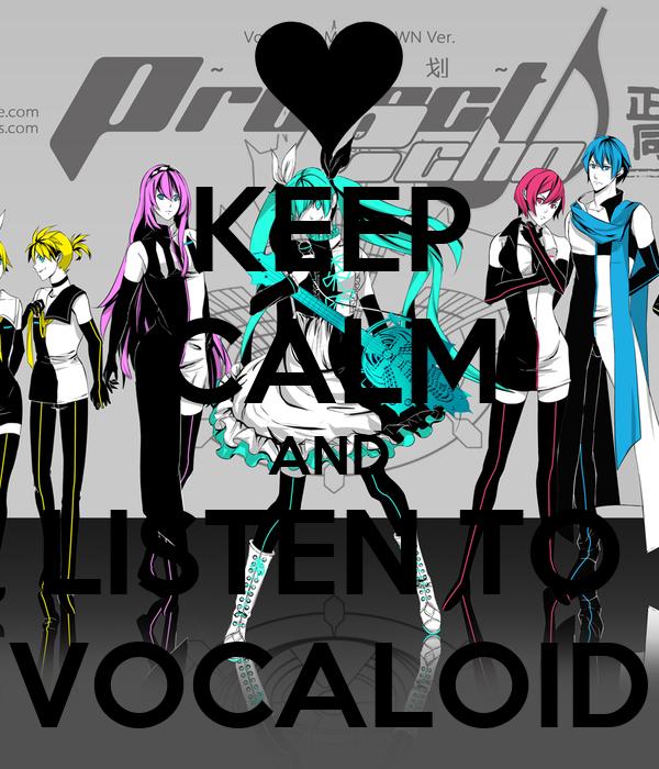 KEEP CALM AND LISTEN TO VOCALOID
