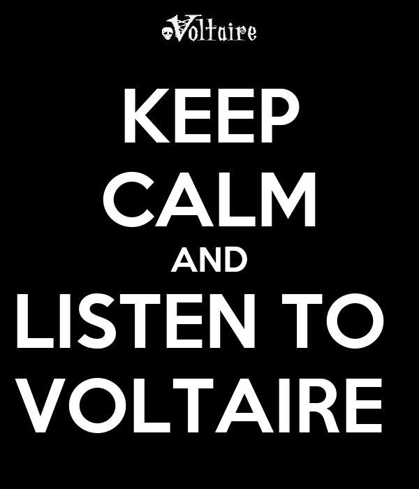 KEEP CALM AND LISTEN TO  VOLTAIRE