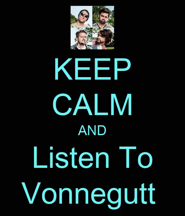 KEEP CALM AND Listen To Vonnegutt