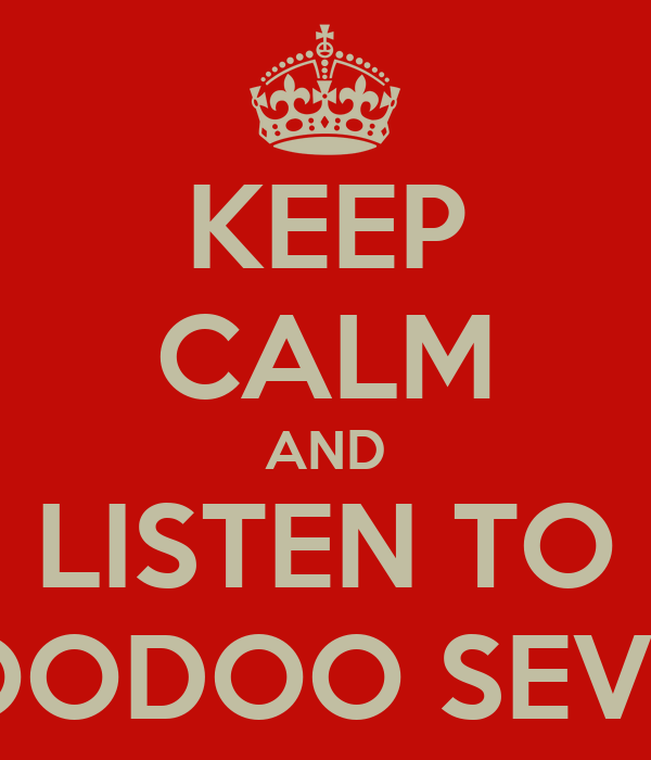 KEEP CALM AND LISTEN TO VOODOO SEVEN