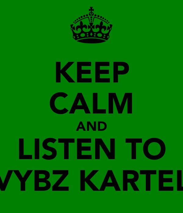 KEEP CALM AND LISTEN TO VYBZ KARTEL