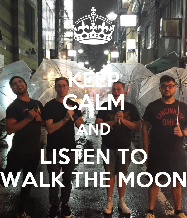 KEEP CALM AND LISTEN TO WALK THE MOON