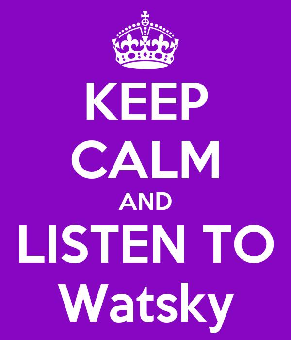 KEEP CALM AND LISTEN TO Watsky