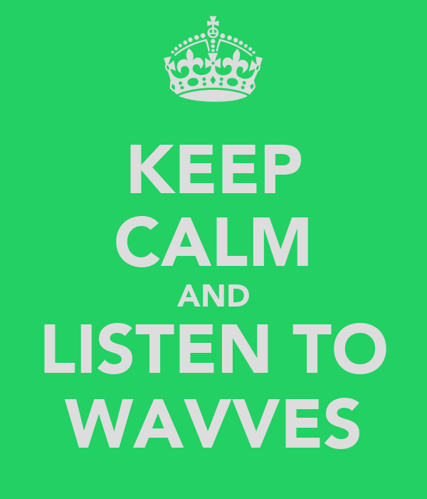 KEEP CALM AND LISTEN TO WAVVES
