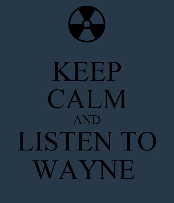 KEEP CALM AND LISTEN TO WAYNE