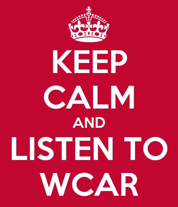 KEEP CALM AND LISTEN TO WCAR