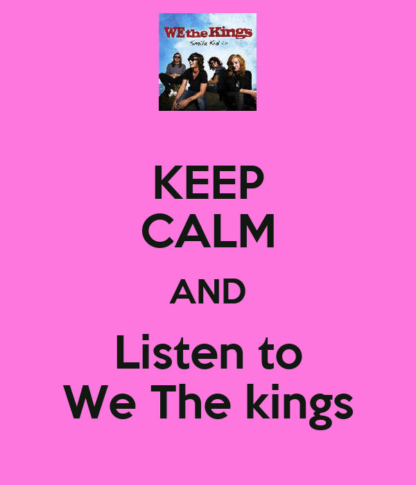 KEEP CALM AND Listen to We The kings