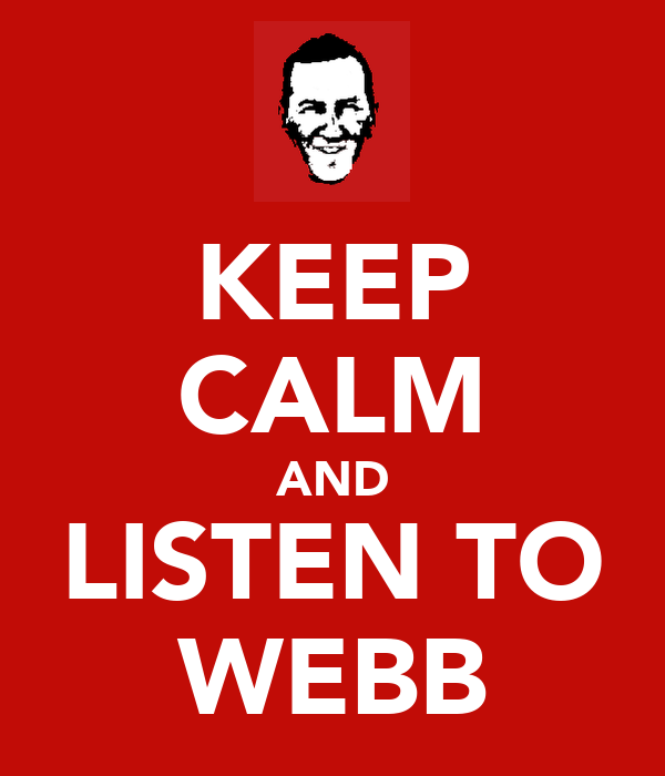 KEEP CALM AND LISTEN TO WEBB