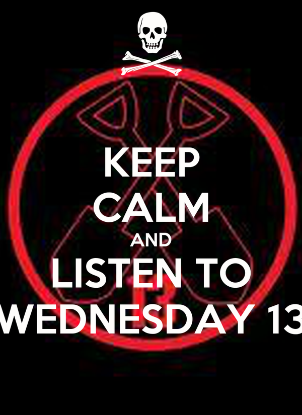 KEEP CALM AND LISTEN TO WEDNESDAY 13