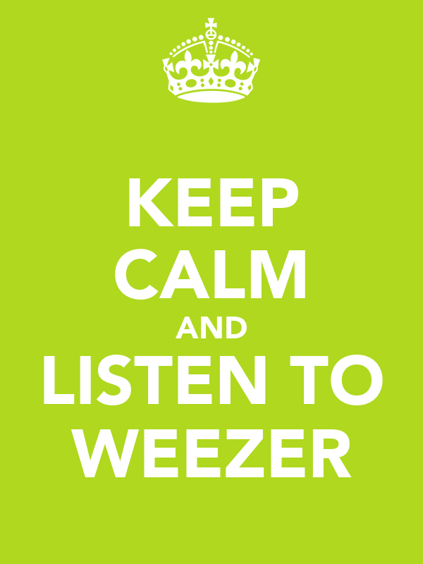 KEEP CALM AND LISTEN TO WEEZER