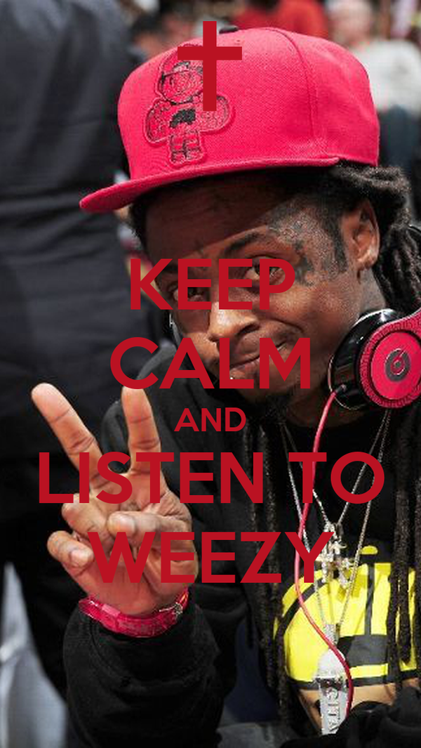 KEEP CALM AND LISTEN TO WEEZY