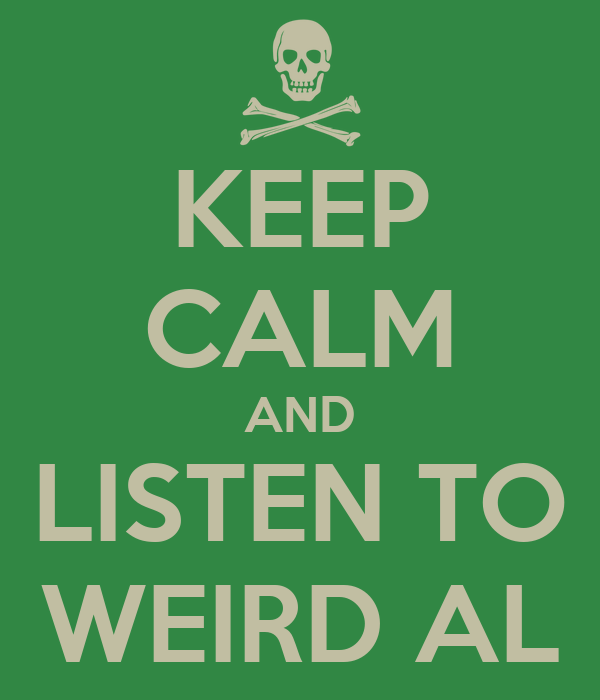 KEEP CALM AND LISTEN TO WEIRD AL