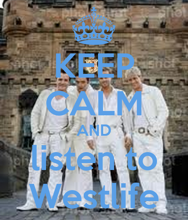 KEEP CALM AND listen to Westlife
