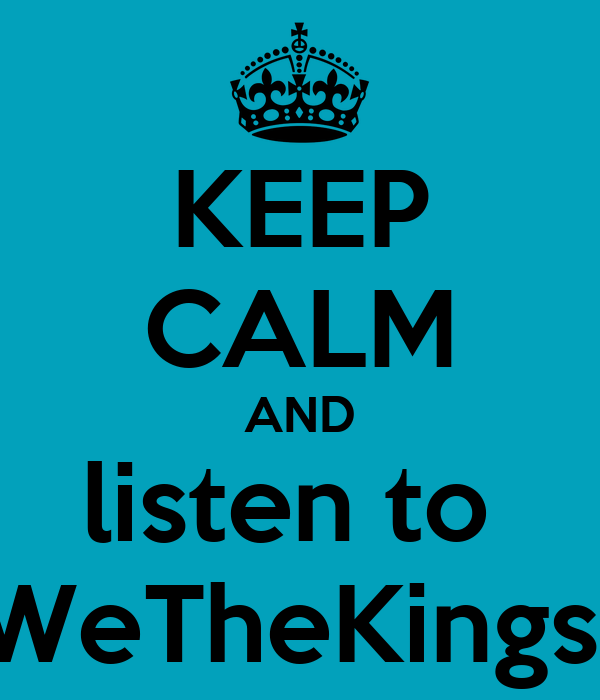 KEEP CALM AND listen to  WeTheKings