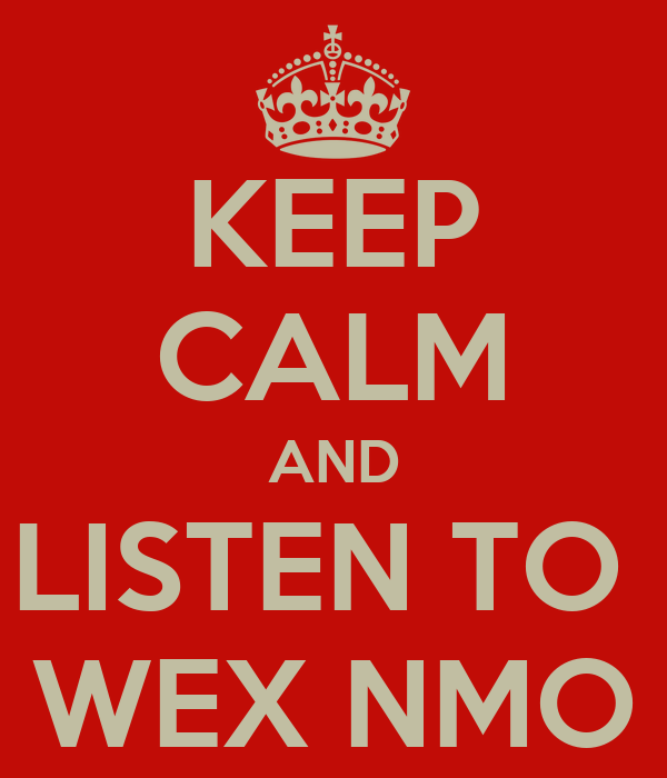 KEEP CALM AND LISTEN TO  WEX NMO