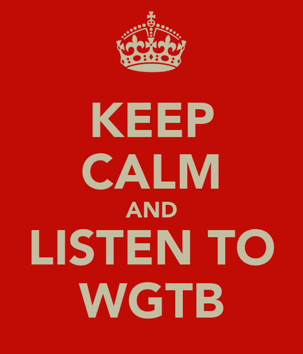 KEEP CALM AND LISTEN TO WGTB